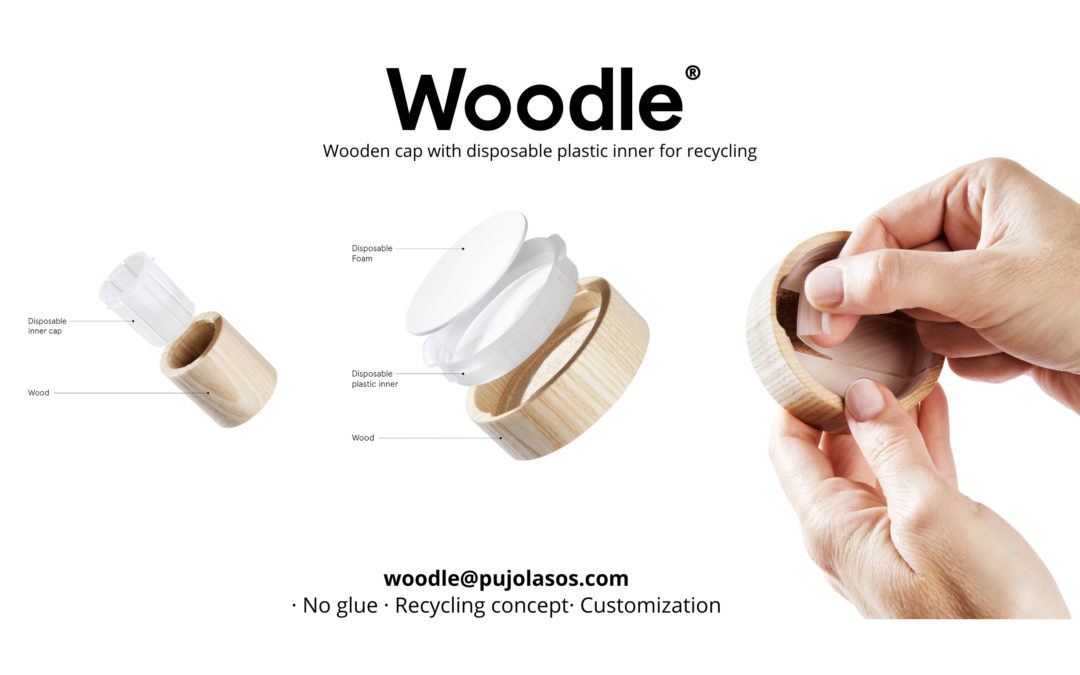 "Pujolasos launches ""Woodle ®"", the first wooden cap with disposable plastic inner for recycling."
